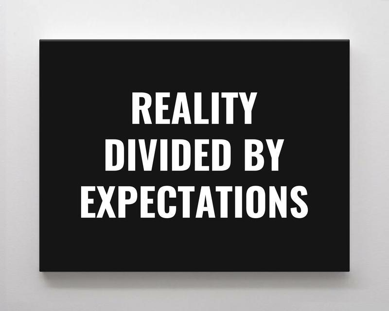 Reality Divided by Expectations